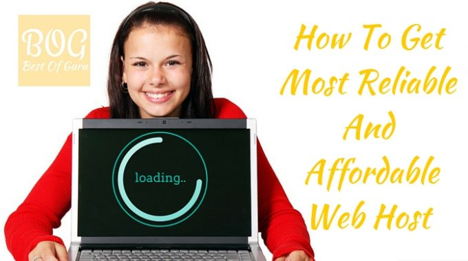How To Get Most Reliable And Affordable Web Host