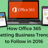 How Office 365 is Setting New Business Trends to Follow in 2016