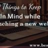 10 Things to keep in Mind While Launching a New Website