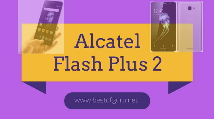 Alcatel Flash Plus 2: High-End but Low Priced mobile phone