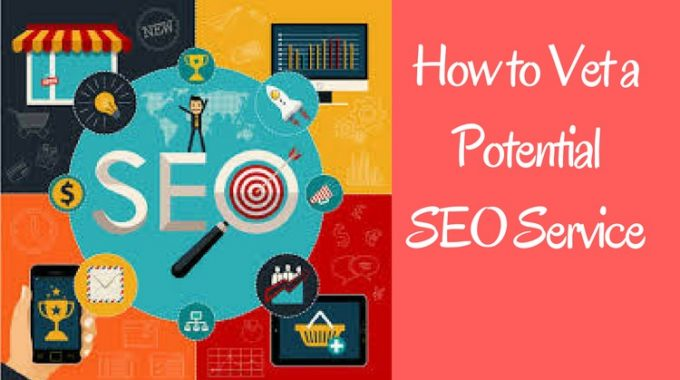 SEO Service – How to Vet a Potential SEO Service