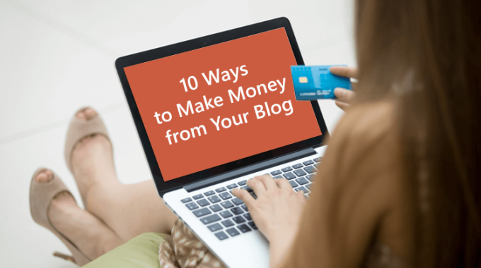10 Best Ways to Make Money from Your Blog (2019)