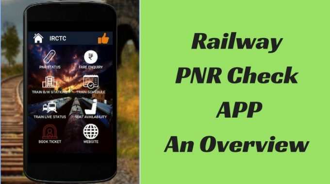 Railway PNR Check APP (Android Version) – An Overview