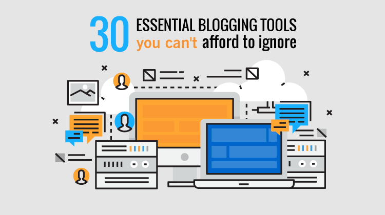 30 Essential Blogging Tools you can't afford to ignore