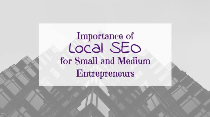 Importance of Local SEO for Small and Medium Entrepreneurs