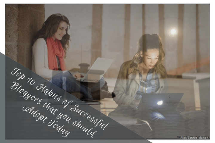 Top 10 Habits of Successful Bloggers