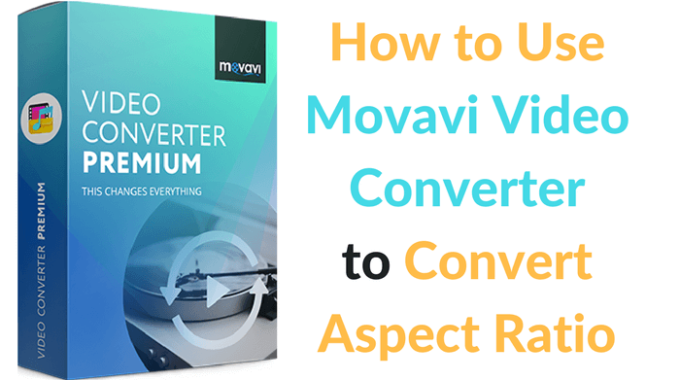How to Use Movavi Video Converter to Convert Aspect Ratio