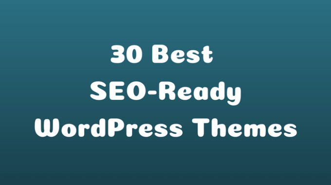 30 Best SEO-Ready WordPress Themes to Improve your Search Engine Rankings